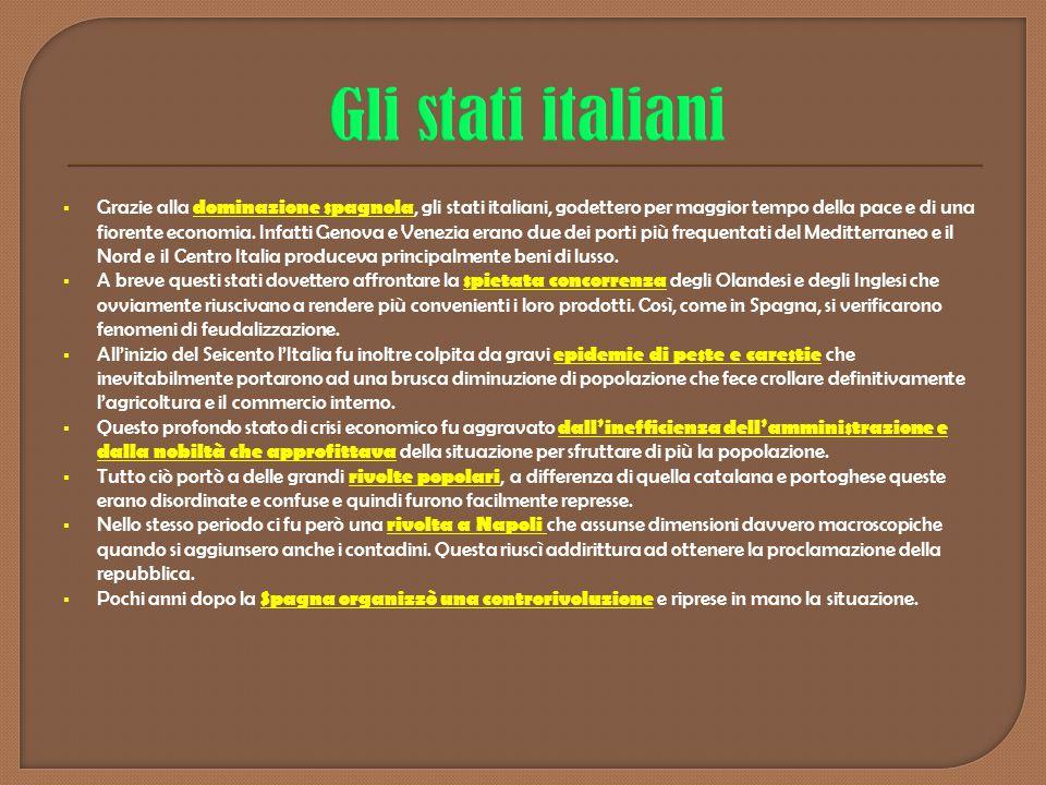  Grazie alla dominazione spagnola, gli stati italiani, godettero per maggior tempo della pace e di una fiorente economia. Infatti Genova e Venezia er