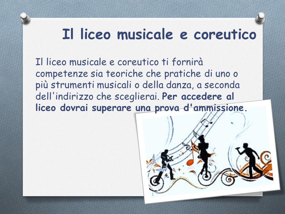 Il liceo musicale e coreutico Il liceo musicale e coreutico ti fornirà competenze sia teoriche che pratiche di uno o più strumenti musicali o della da