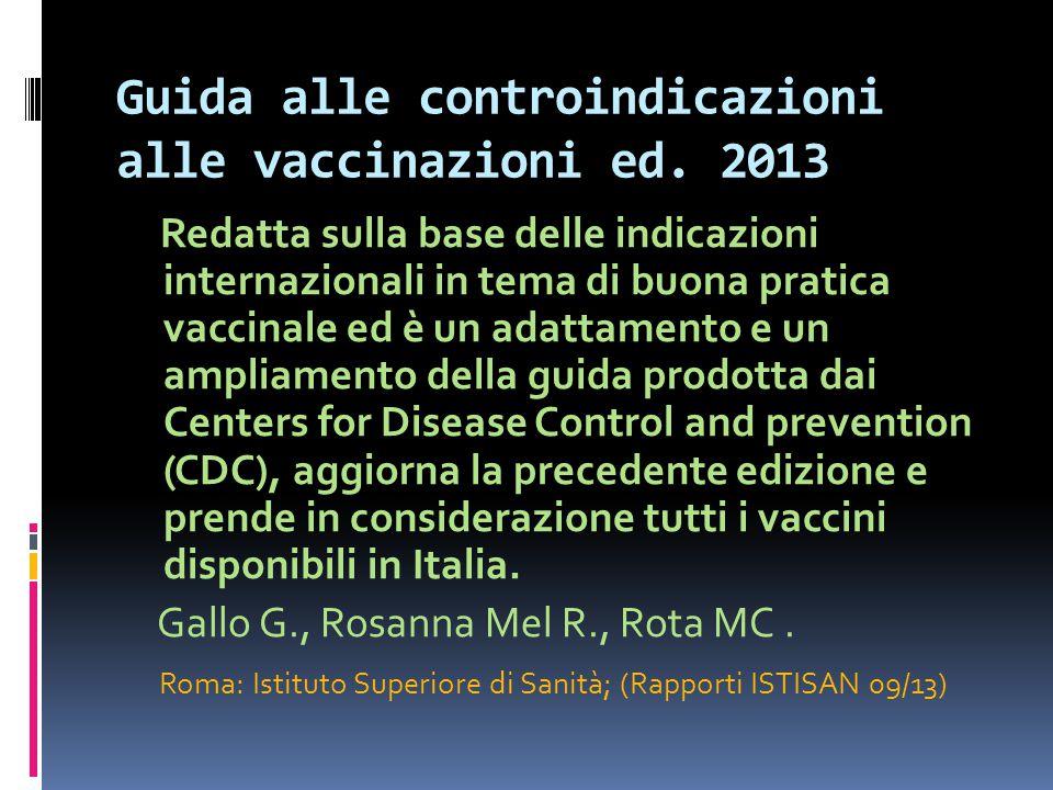 Guida alle controindicazioni alle vaccinazioni ed. 2013 Redatta sulla base delle indicazioni internazionali in tema di buona pratica vaccinale ed è un