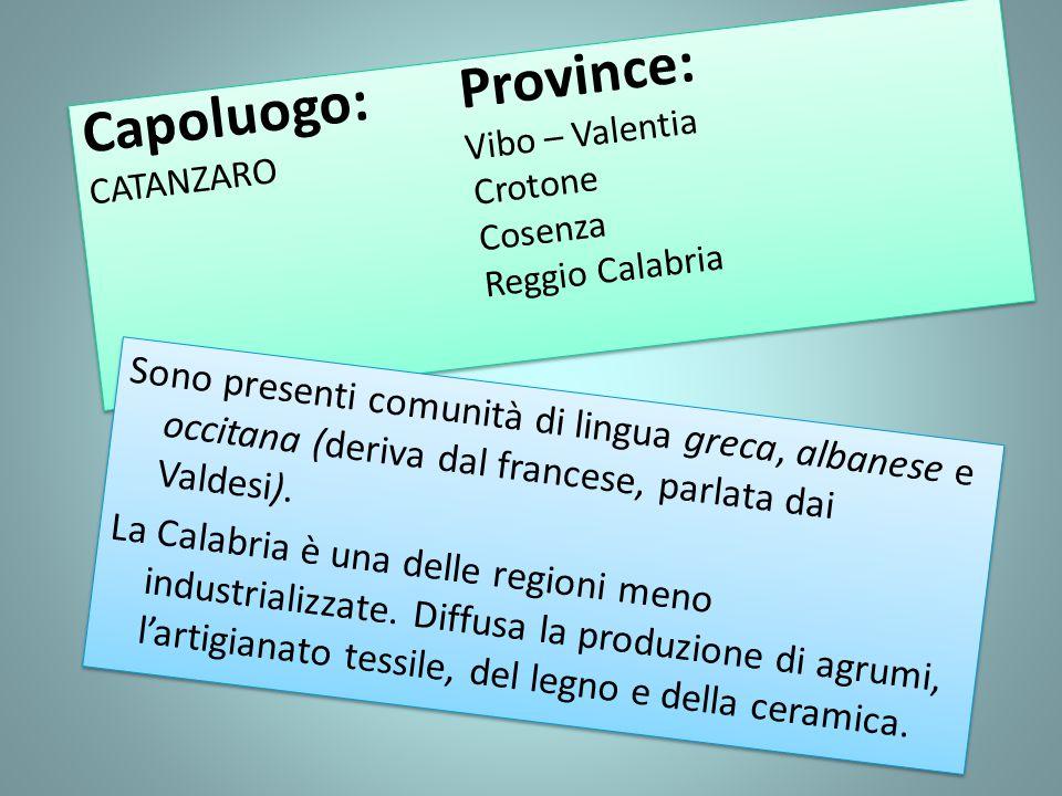 Capoluogo: Province: CATANZARO Vibo – Valentia Crotone Cosenza Reggio Calabria Capoluogo: Province: CATANZARO Vibo – Valentia Crotone Cosenza Reggio C