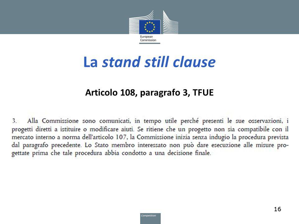 La stand still clause Articolo 108, paragrafo 3, TFUE 16