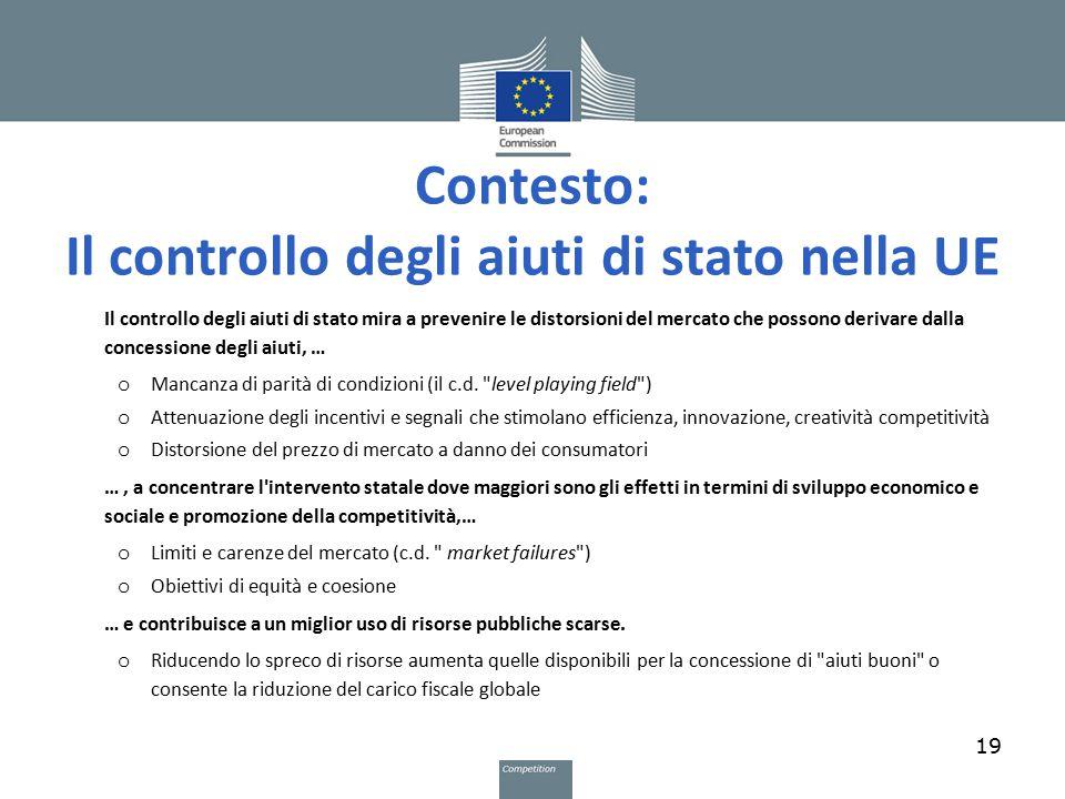 Contesto: Il controllo degli aiuti di stato nella UE Il controllo degli aiuti di stato mira a prevenire le distorsioni del mercato che possono derivar