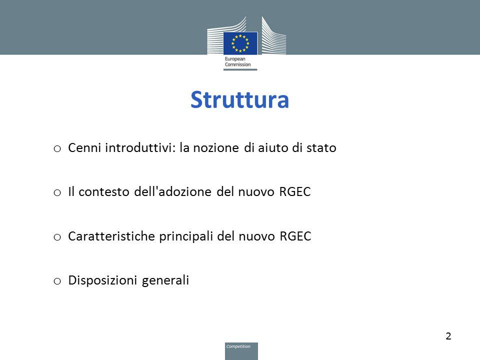 Struttura o Cenni introduttivi: la nozione di aiuto di stato o Il contesto dell'adozione del nuovo RGEC o Caratteristiche principali del nuovo RGEC o