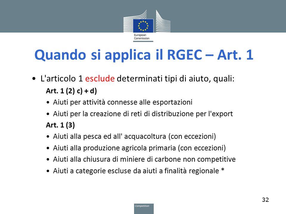 Quando si applica il RGEC – Art. 1 L'articolo 1 esclude determinati tipi di aiuto, quali: Art. 1 (2) c) + d) Aiuti per attività connesse alle esportaz