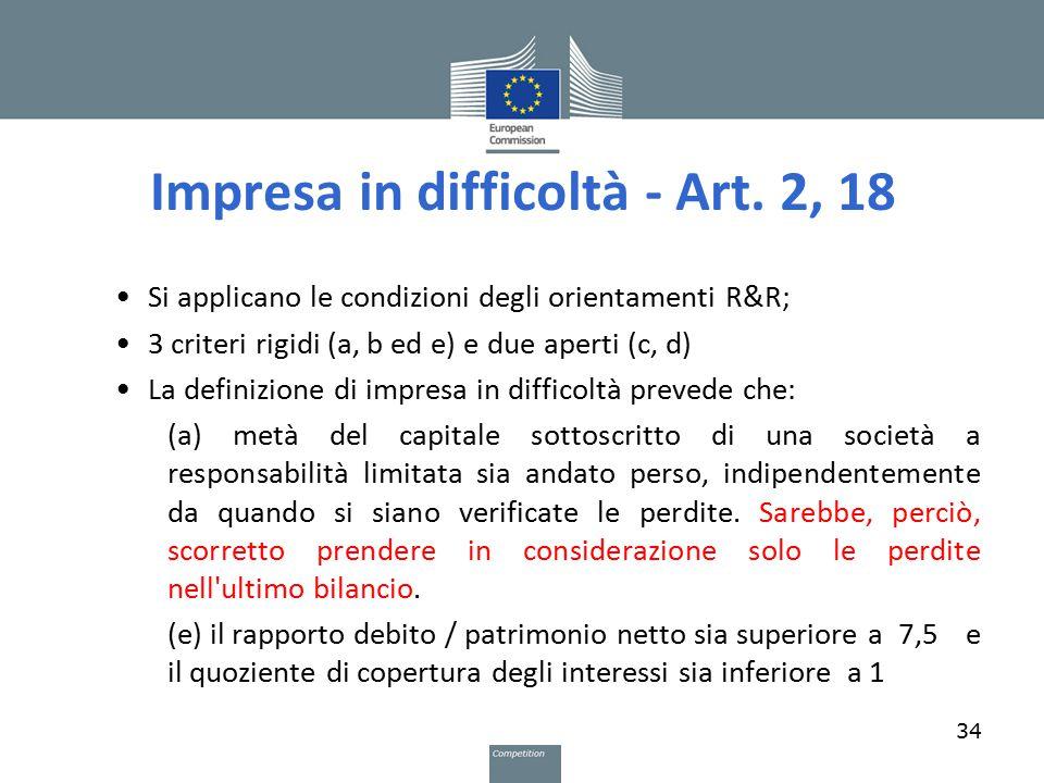 Impresa in difficoltà - Art. 2, 18 Si applicano le condizioni degli orientamenti R&R; 3 criteri rigidi (a, b ed e) e due aperti (c, d) La definizione