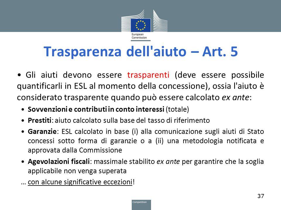 Trasparenza dell'aiuto – Art. 5 Gli aiuti devono essere trasparenti (deve essere possibile quantificarli in ESL al momento della concessione), ossia l