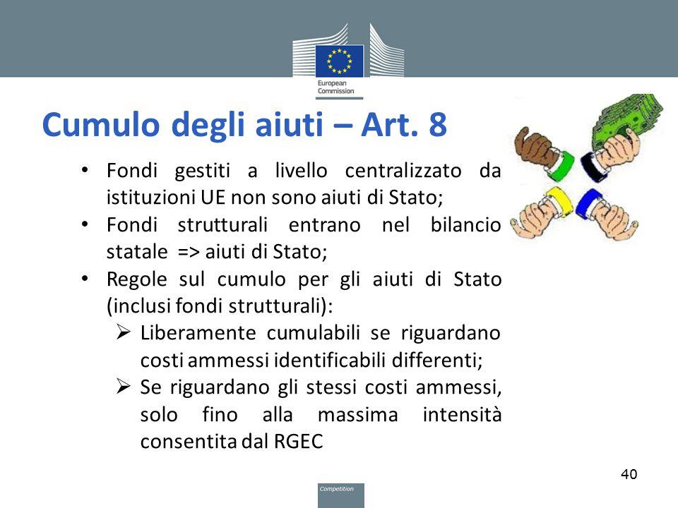 Cumulo degli aiuti – Art. 8 40 Fondi gestiti a livello centralizzato da istituzioni UE non sono aiuti di Stato; Fondi strutturali entrano nel bilancio