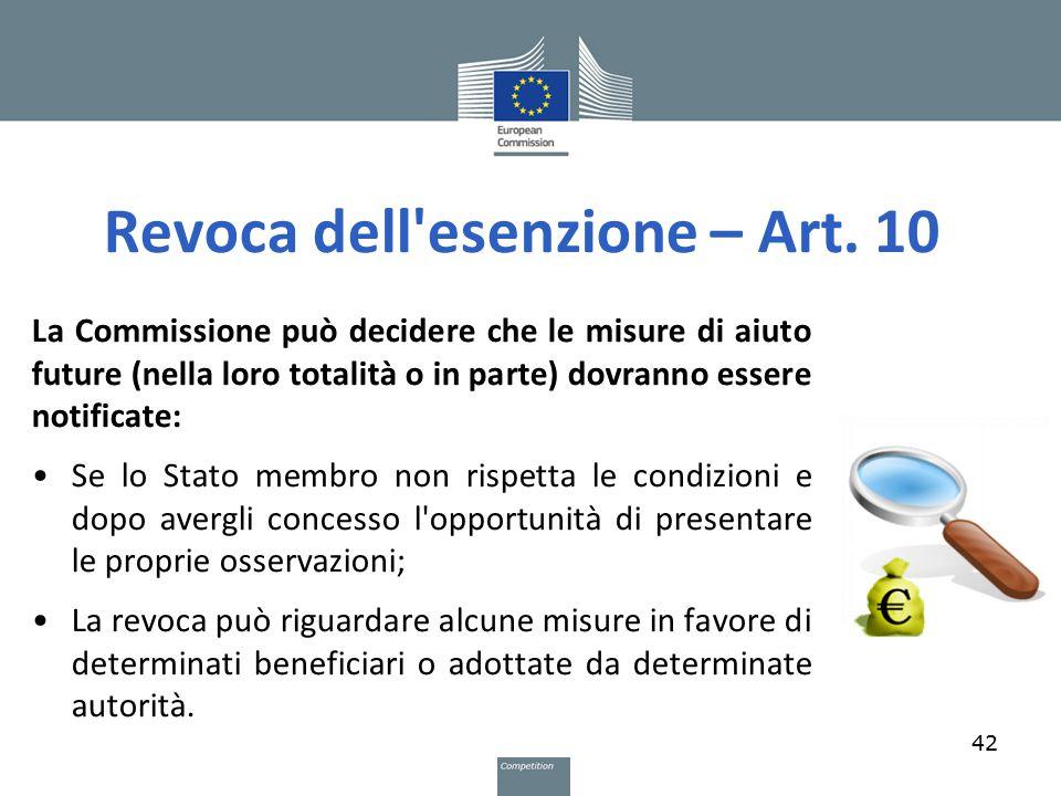 Revoca dell'esenzione – Art. 10 La Commissione può decidere che le misure di aiuto future (nella loro totalità o in parte) dovranno essere notificate: