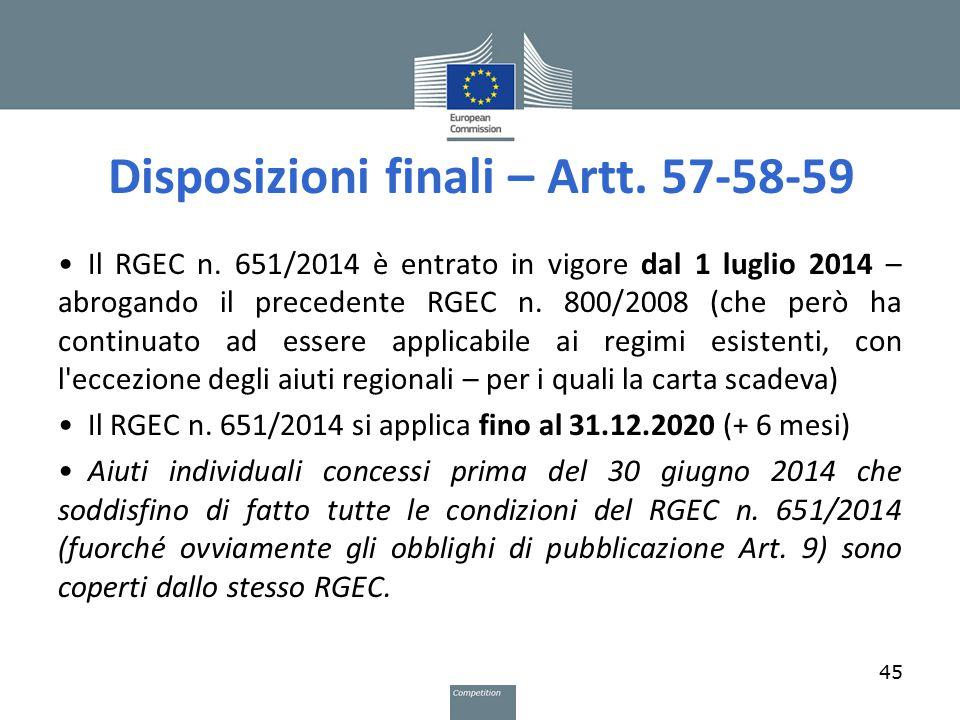 Disposizioni finali – Artt. 57-58-59 Il RGEC n. 651/2014 è entrato in vigore dal 1 luglio 2014 – abrogando il precedente RGEC n. 800/2008 (che però ha