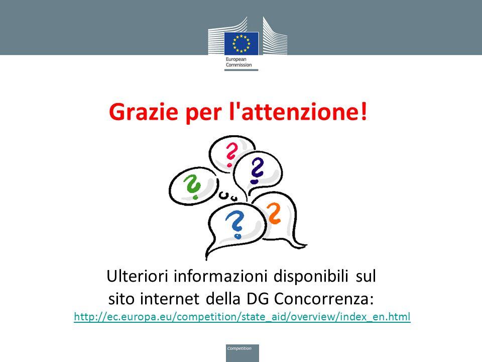 Grazie per l'attenzione! Ulteriori informazioni disponibili sul sito internet della DG Concorrenza: http://ec.europa.eu/competition/state_aid/overview