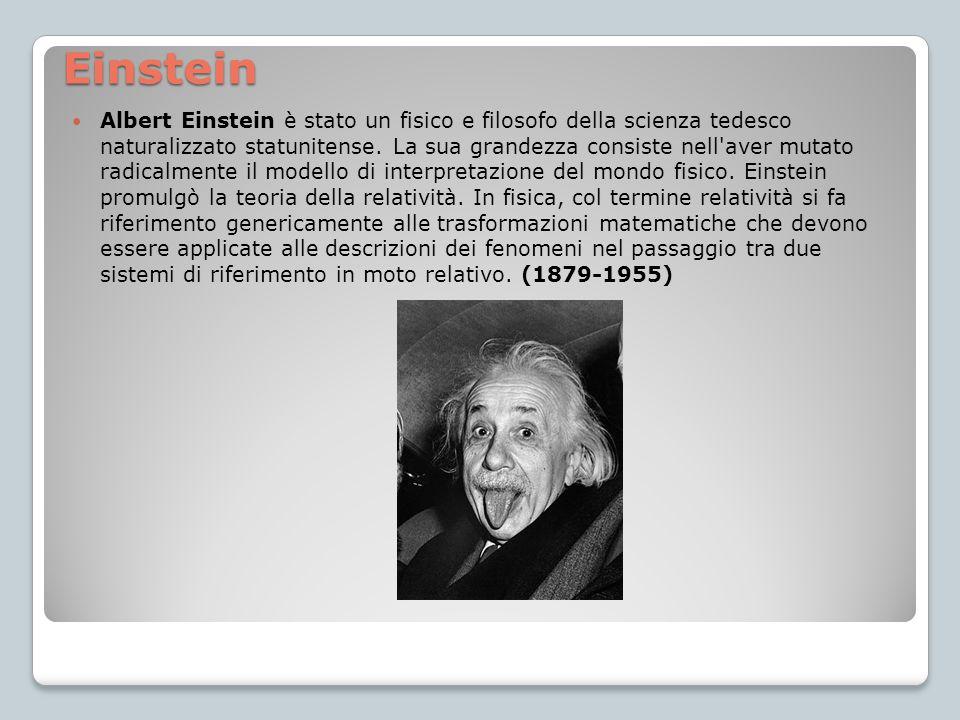 Einstein Albert Einstein è stato un fisico e filosofo della scienza tedesco naturalizzato statunitense. La sua grandezza consiste nell'aver mutato rad