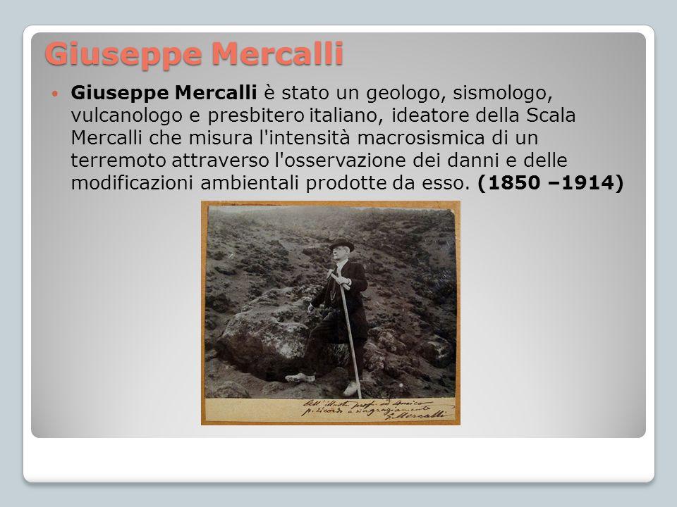 Giuseppe Mercalli Giuseppe Mercalli è stato un geologo, sismologo, vulcanologo e presbitero italiano, ideatore della Scala Mercalli che misura l'inten