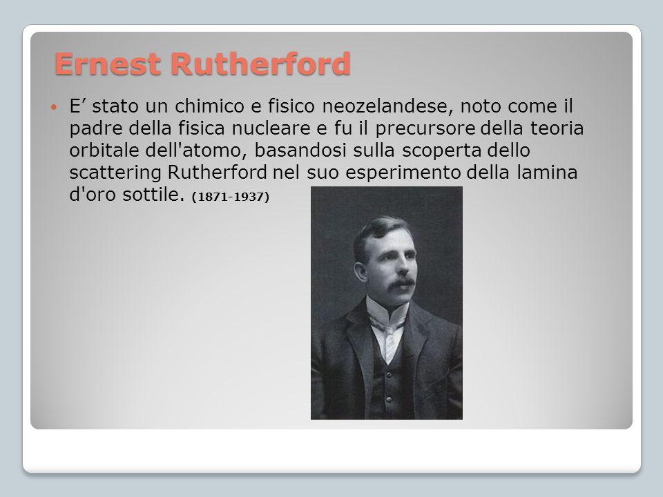 Ernest Rutherford Ernest Rutherford E' stato un chimico e fisico neozelandese, noto come il padre della fisica nucleare e fu il precursore della teori