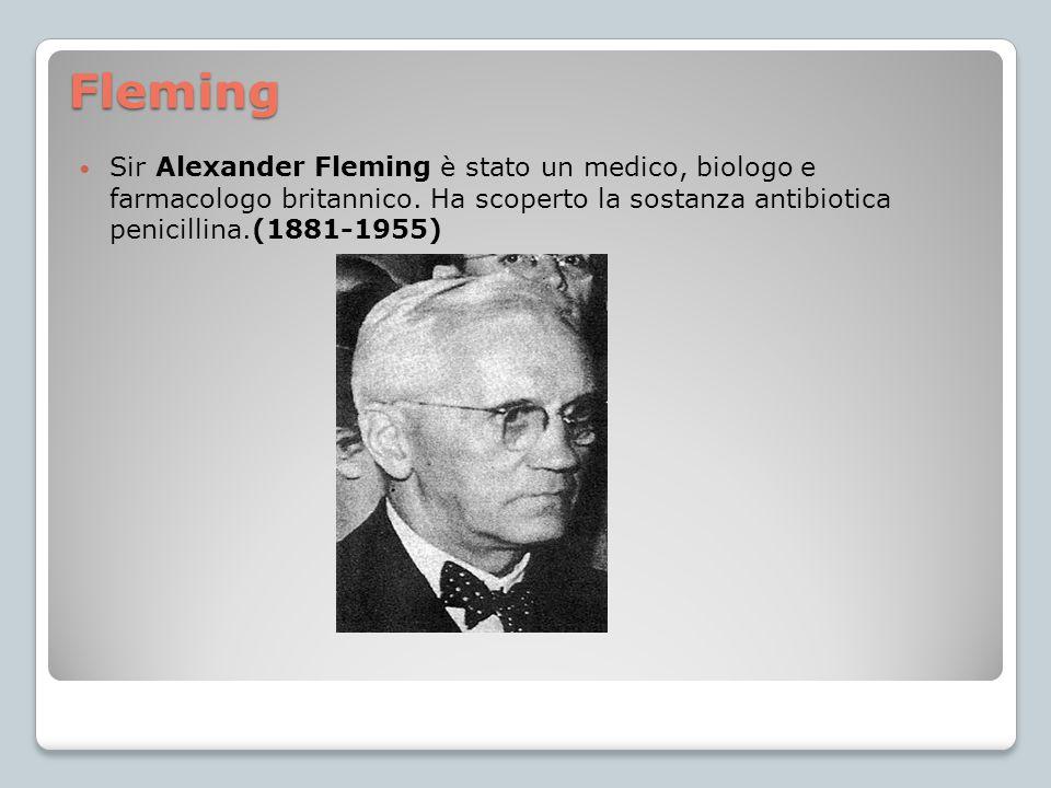 Fleming Sir Alexander Fleming è stato un medico, biologo e farmacologo britannico. Ha scoperto la sostanza antibiotica penicillina.(1881-1955)