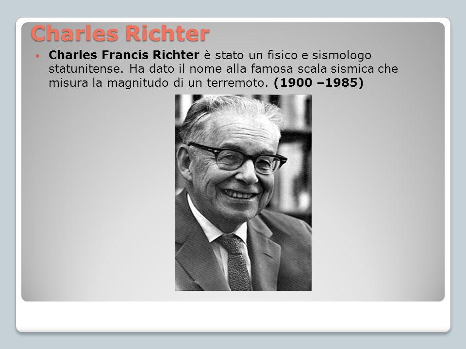 Charles Richter Charles Francis Richter è stato un fisico e sismologo statunitense. Ha dato il nome alla famosa scala sismica che misura la magnitudo