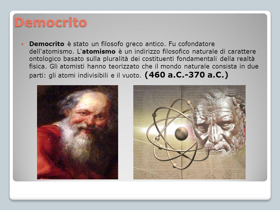 Democrito Democrito è stato un filosofo greco antico. Fu cofondatore dell'atomismo. L'atomismo è un indirizzo filosofico naturale di carattere ontolog