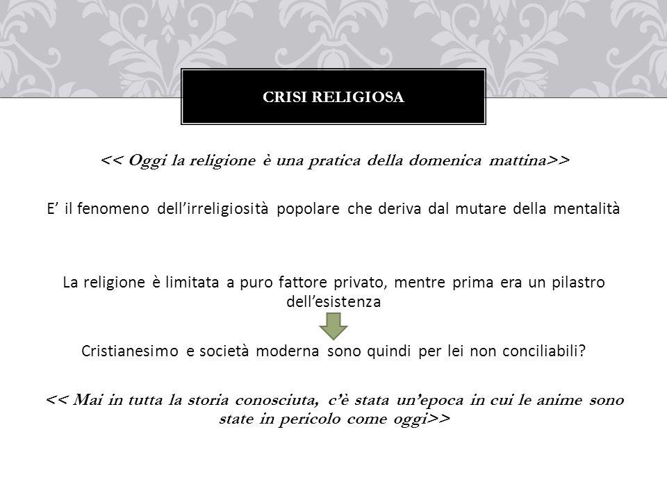 > E' il fenomeno dell'irreligiosità popolare che deriva dal mutare della mentalità La religione è limitata a puro fattore privato, mentre prima era un