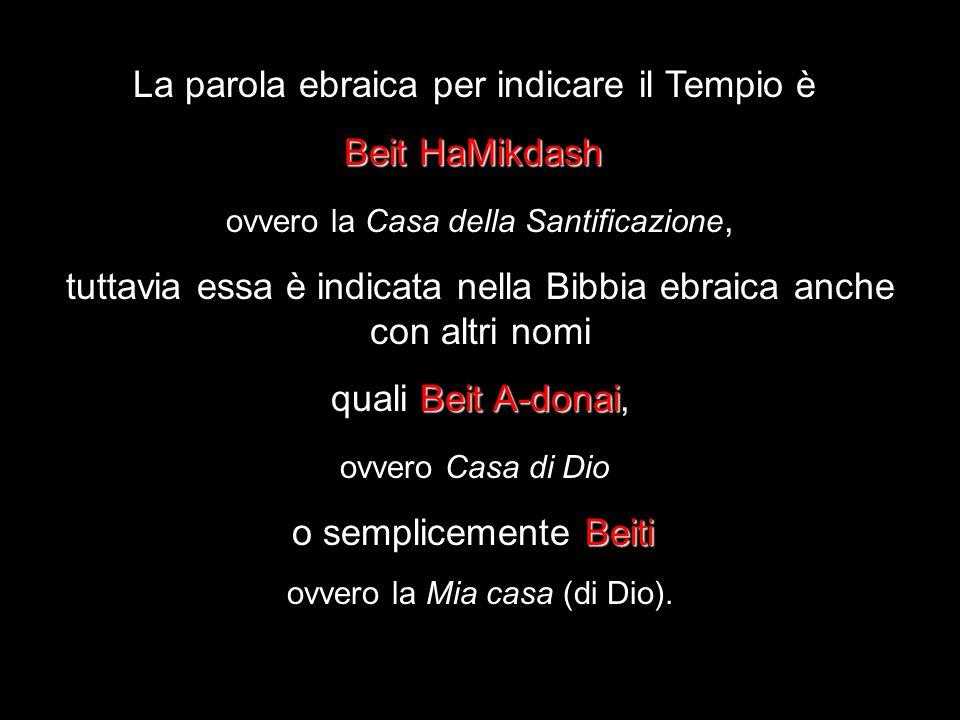 La parola ebraica per indicare il Tempio è Beit HaMikdash Beit HaMikdash ovvero la Casa della Santificazione, tuttavia essa è indicata nella Bibbia eb