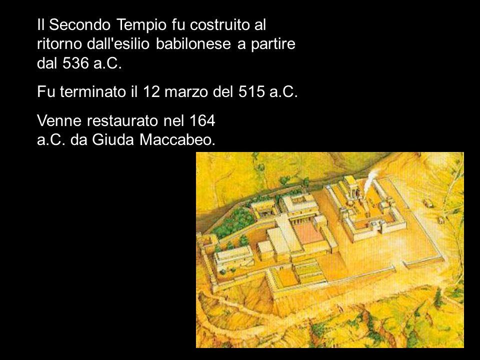Il Secondo Tempio fu costruito al ritorno dall'esilio babilonese a partire dal 536 a.C. Fu terminato il 12 marzo del 515 a.C. Venne restaurato nel 164