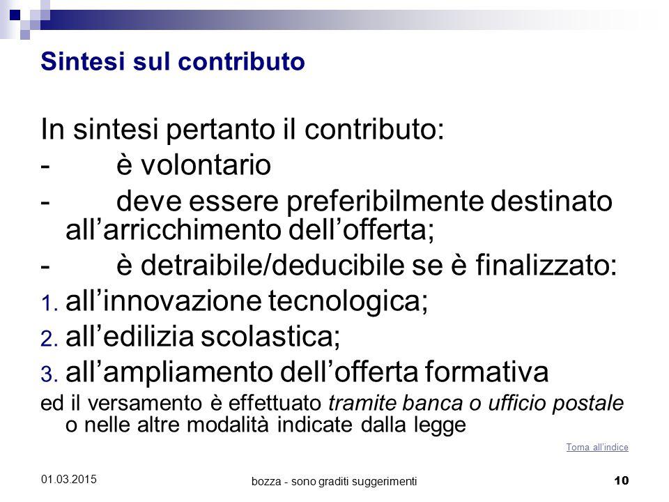 bozza - sono graditi suggerimenti 10 01.03.2015 Sintesi sul contributo In sintesi pertanto il contributo: - è volontario - deve essere preferibilmente destinato all'arricchimento dell'offerta; - è detraibile/deducibile se è finalizzato: 1.