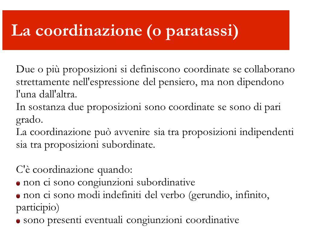 Asindeto: senza congiunzioni, con la sola punteggiatura Polisindeto: con la presenza di congiunzioni coordinanti Tipi di coordinazione