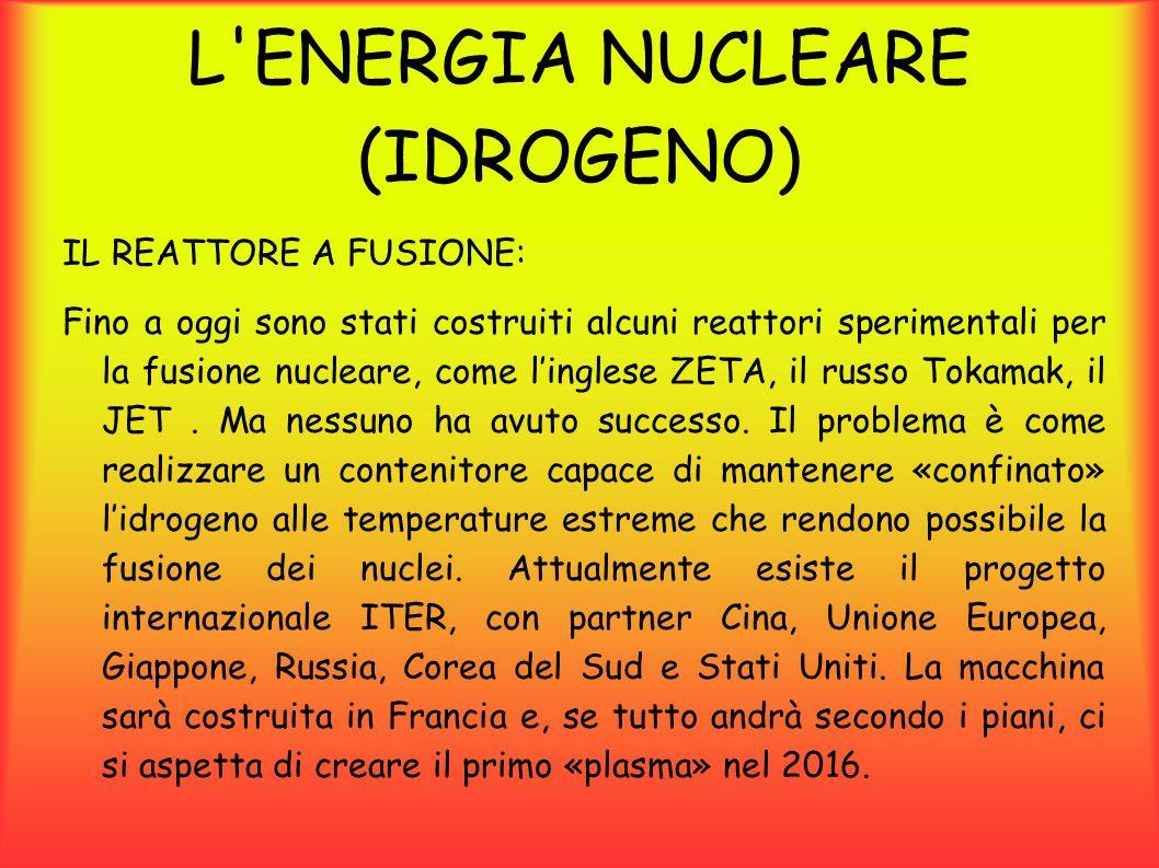 L ENERGIA NUCLEARE (IDROGENO) LA FUSIONE NUCLEARE: La fusione nucleare consiste nel fondere due nuclei leggeri per formarne uno pesante.