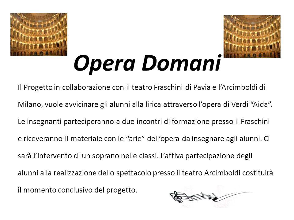 Opera Domani Il Progetto in collaborazione con il teatro Fraschini di Pavia e l'Arcimboldi di Milano, vuole avvicinare gli alunni alla lirica attraver
