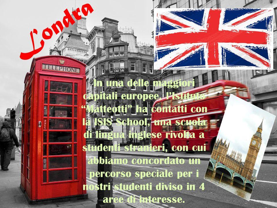 """Londra In una delle maggiori capitali europee, l'Istituto """"Matteotti"""" ha contatti con la ISIS School, una scuola di lingua inglese rivolta a studenti"""