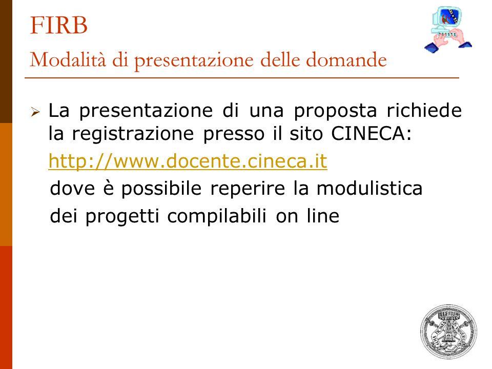FIRB Modalità di presentazione delle domande  La presentazione di una proposta richiede la registrazione presso il sito CINECA: http://www.docente.ci