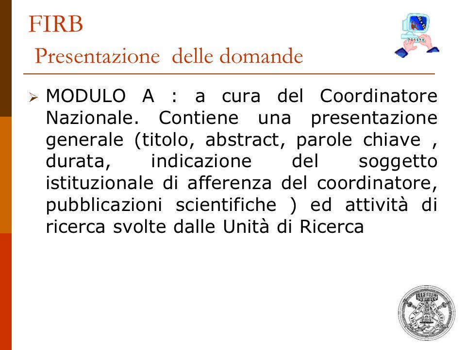 FIRB Presentazione delle domande  MODULO A : a cura del Coordinatore Nazionale. Contiene una presentazione generale (titolo, abstract, parole chiave,