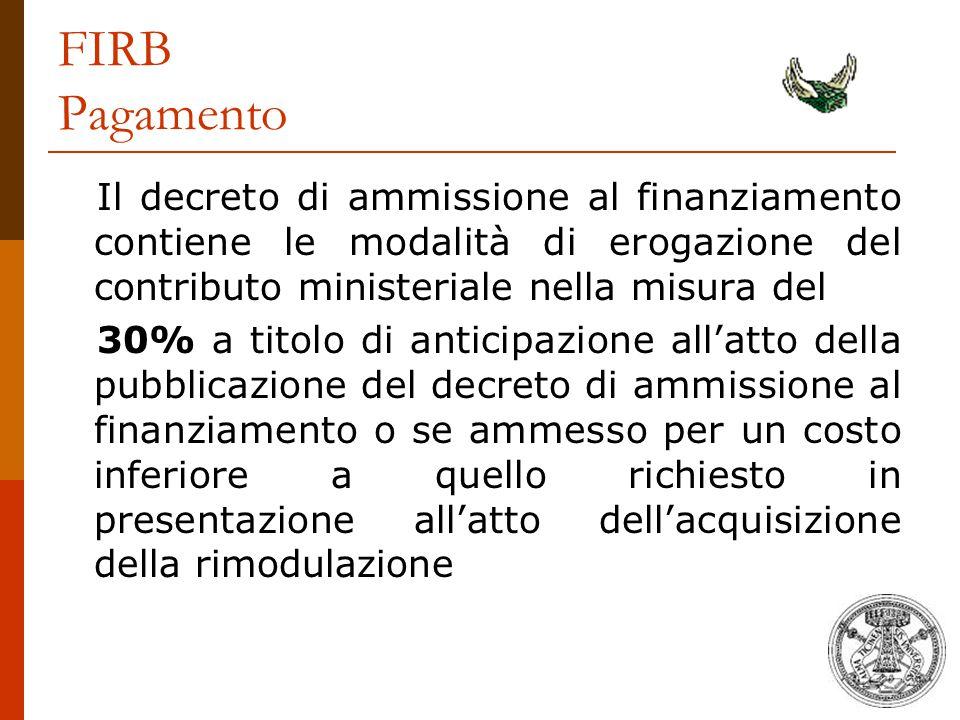 FIRB Pagamento Il decreto di ammissione al finanziamento contiene le modalità di erogazione del contributo ministeriale nella misura del 30% a titolo