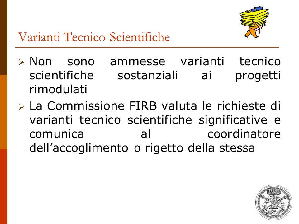 Varianti Tecnico Scientifiche  Non sono ammesse varianti tecnico scientifiche sostanziali ai progetti rimodulati  La Commissione FIRB valuta le rich