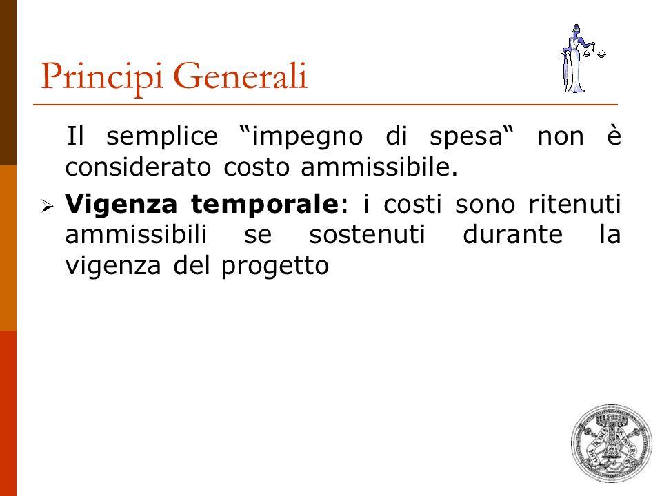"""Principi Generali Il semplice """"impegno di spesa"""" non è considerato costo ammissibile.  Vigenza temporale: i costi sono ritenuti ammissibili se sosten"""