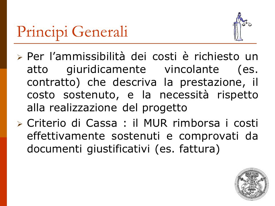 Principi Generali  Per l'ammissibilità dei costi è richiesto un atto giuridicamente vincolante (es. contratto) che descriva la prestazione, il costo