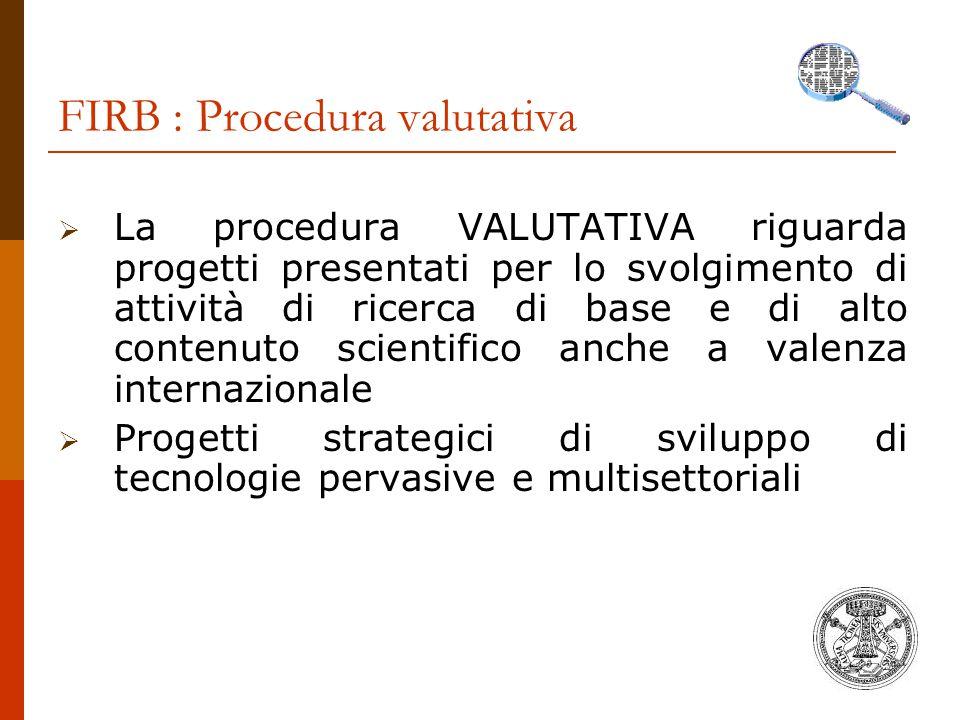 FIRB : Procedura valutativa  La procedura VALUTATIVA riguarda progetti presentati per lo svolgimento di attività di ricerca di base e di alto contenu