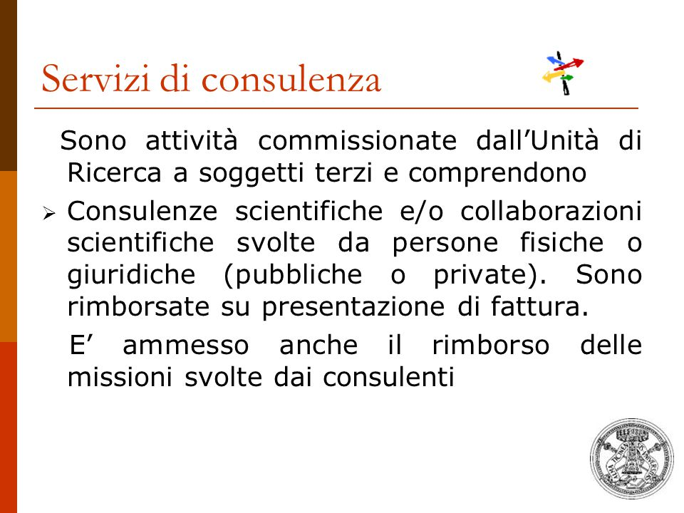 Servizi di consulenza Sono attività commissionate dall'Unità di Ricerca a soggetti terzi e comprendono  Consulenze scientifiche e/o collaborazioni sc