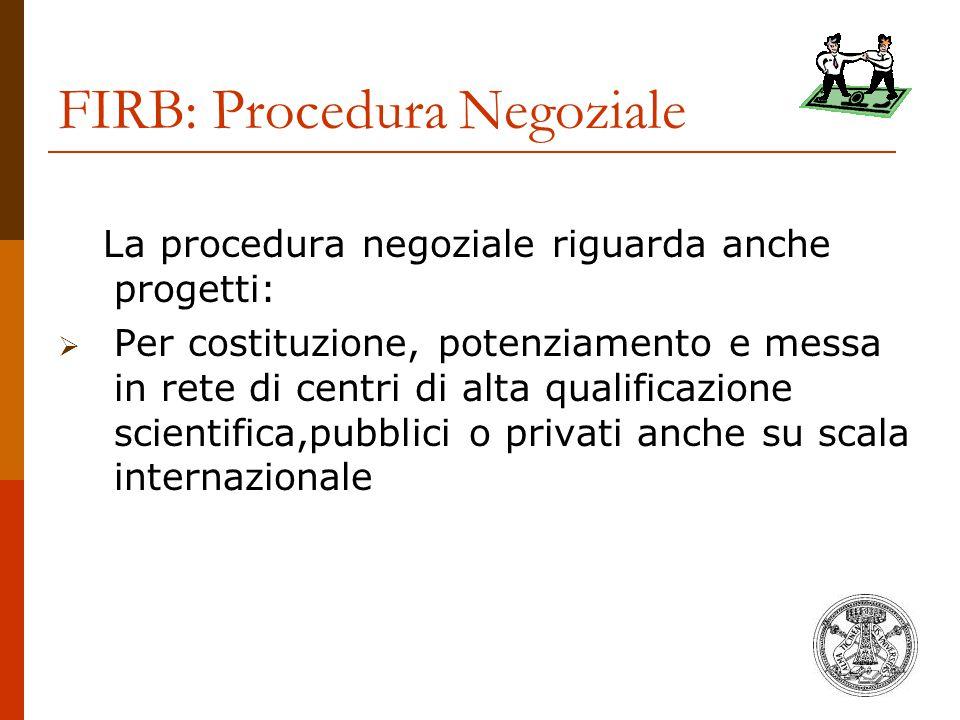 FIRB: Procedura Negoziale La procedura negoziale riguarda anche progetti:  Per costituzione, potenziamento e messa in rete di centri di alta qualific