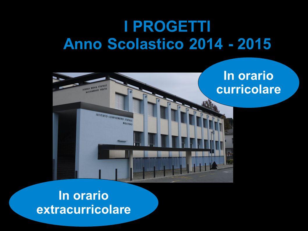 I PROGETTI Anno Scolastico 2014 - 2015 In orario extracurricolare In orario curricolare