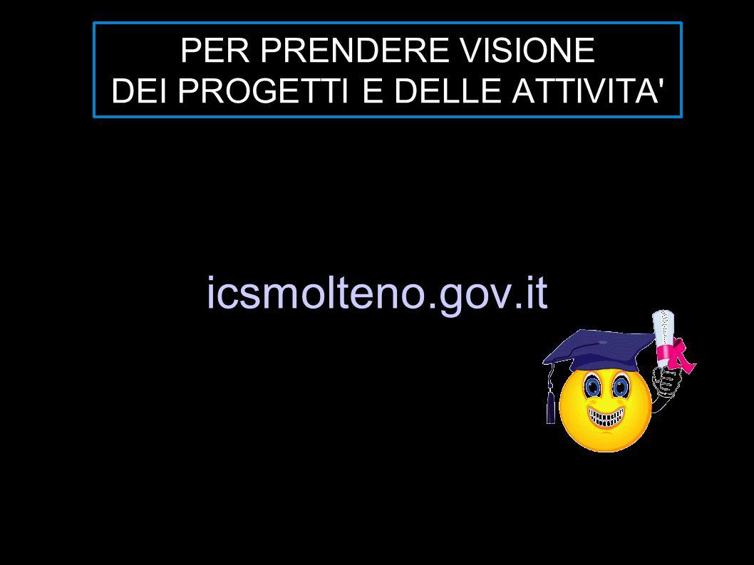PER PRENDERE VISIONE DEI PROGETTI E DELLE ATTIVITA' icsmolteno.gov.it