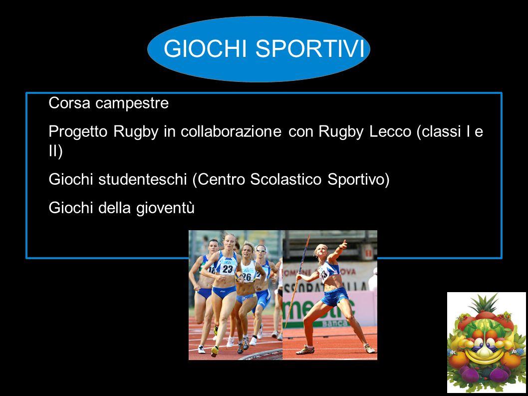 GIOCHI SPORTIVI Corsa campestre Progetto Rugby in collaborazione con Rugby Lecco (classi I e II) Giochi studenteschi (Centro Scolastico Sportivo) Gioc