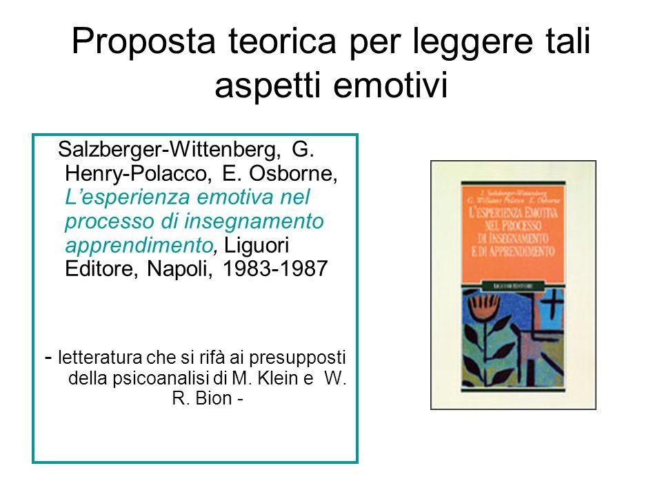 Proposta teorica per leggere tali aspetti emotivi Salzberger-Wittenberg, G. Henry-Polacco, E. Osborne, L'esperienza emotiva nel processo di insegnamen