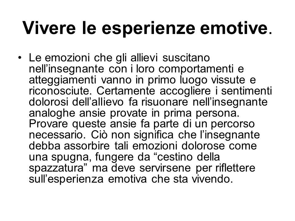 Vivere le esperienze emotive. Le emozioni che gli allievi suscitano nell'insegnante con i loro comportamenti e atteggiamenti vanno in primo luogo viss