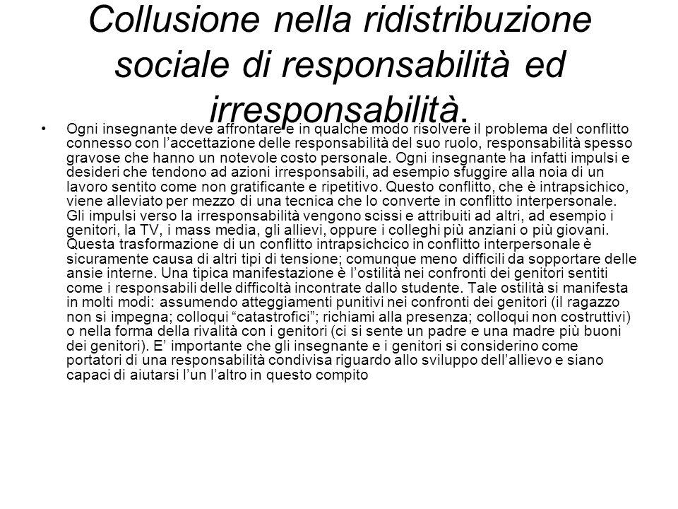 Collusione nella ridistribuzione sociale di responsabilità ed irresponsabilità. Ogni insegnante deve affrontare e in qualche modo risolvere il problem