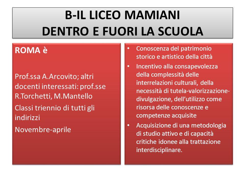 B-IL LICEO MAMIANI DENTRO E FUORI LA SCUOLA ROMA è Prof.ssa A.Arcovito; altri docenti interessati: prof.sse R.Torchetti, M.Mantello Classi triennio di