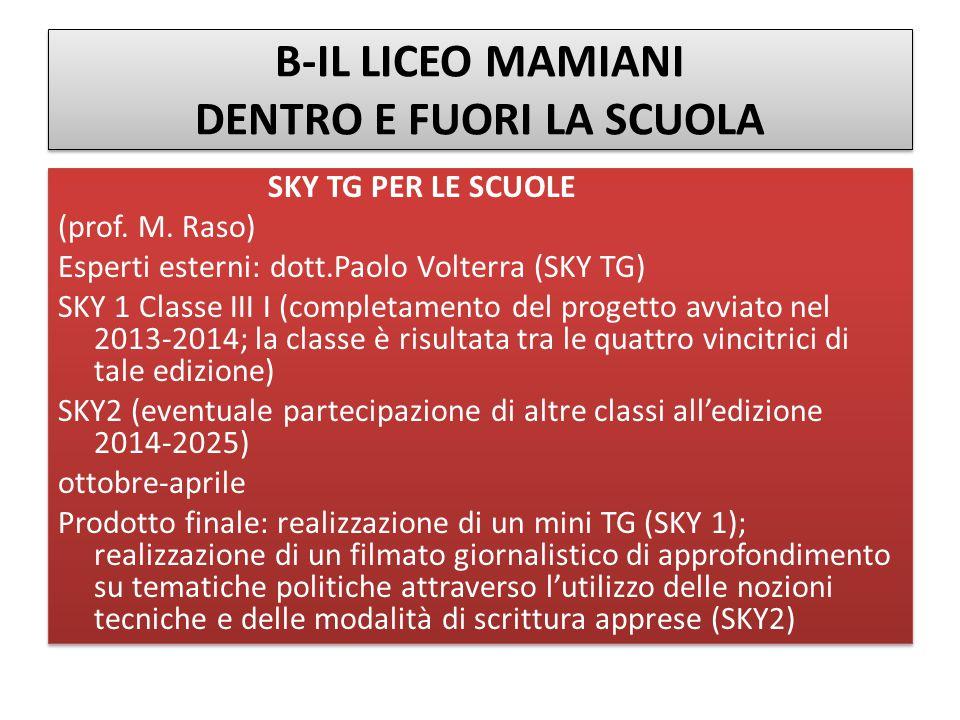 B-IL LICEO MAMIANI DENTRO E FUORI LA SCUOLA SKY TG PER LE SCUOLE (prof. M. Raso) Esperti esterni: dott.Paolo Volterra (SKY TG) SKY 1 Classe III I (com