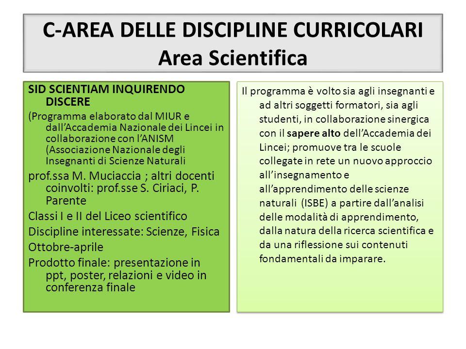 C-AREA DELLE DISCIPLINE CURRICOLARI Area Scientifica SID SCIENTIAM INQUIRENDO DISCERE (Programma elaborato dal MIUR e dall'Accademia Nazionale dei Lin
