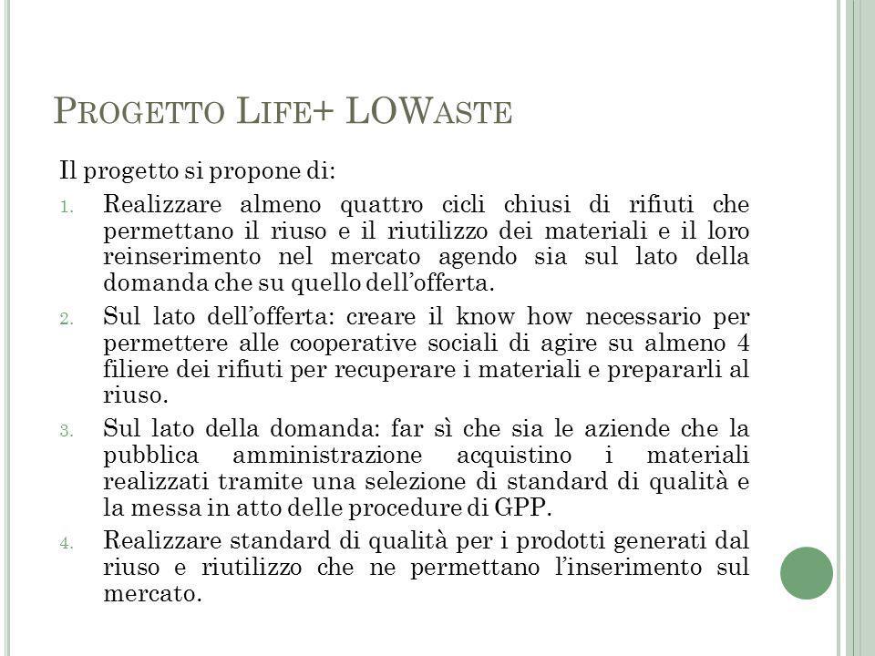 P ROGETTO L IFE + LOW ASTE Il progetto si propone di: 1.