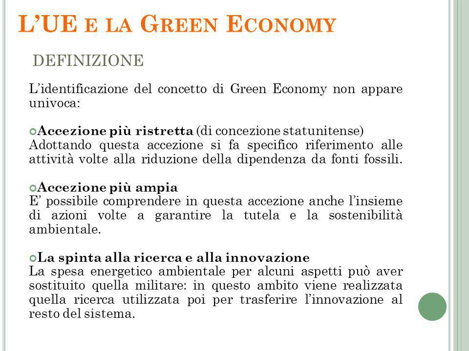 L'identificazione del concetto di Green Economy non appare univoca: Accezione più ristretta (di concezione statunitense) Adottando questa accezione si fa specifico riferimento alle attività volte alla riduzione della dipendenza da fonti fossili.
