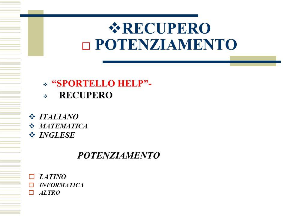 """ RECUPERO □ POTENZIAMENTO  """"SPORTELLO HELP""""-  RECUPERO  ITALIANO  MATEMATICA  INGLESE POTENZIAMENTO  LATINO  INFORMATICA  ALTRO"""