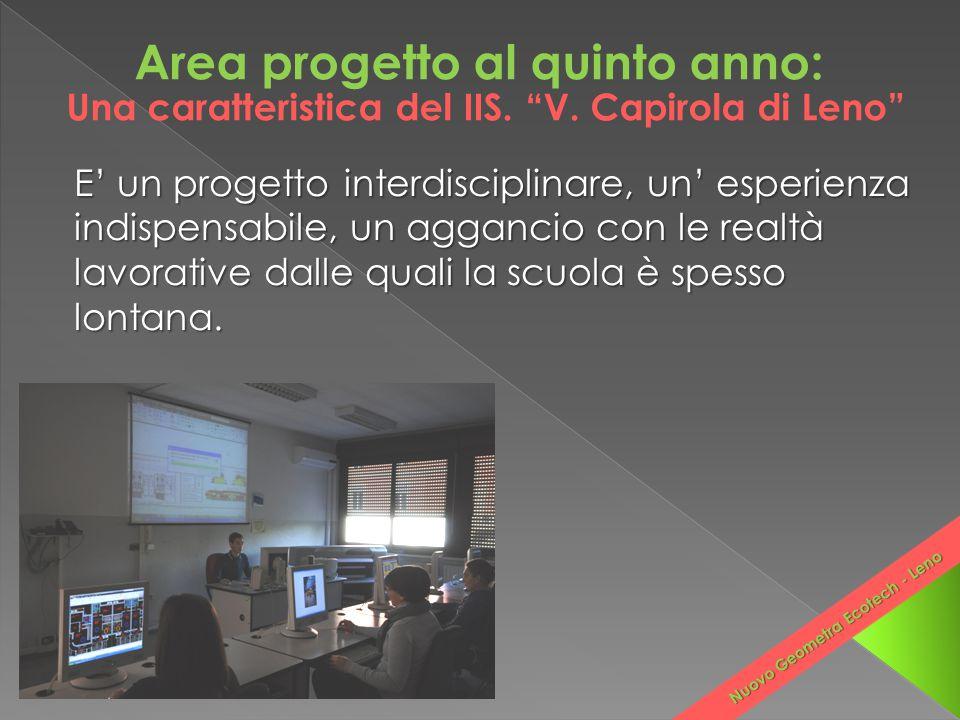 Area progetto al quinto anno: E' un progetto interdisciplinare, un' esperienza indispensabile, un aggancio con le realtà lavorative dalle quali la scu